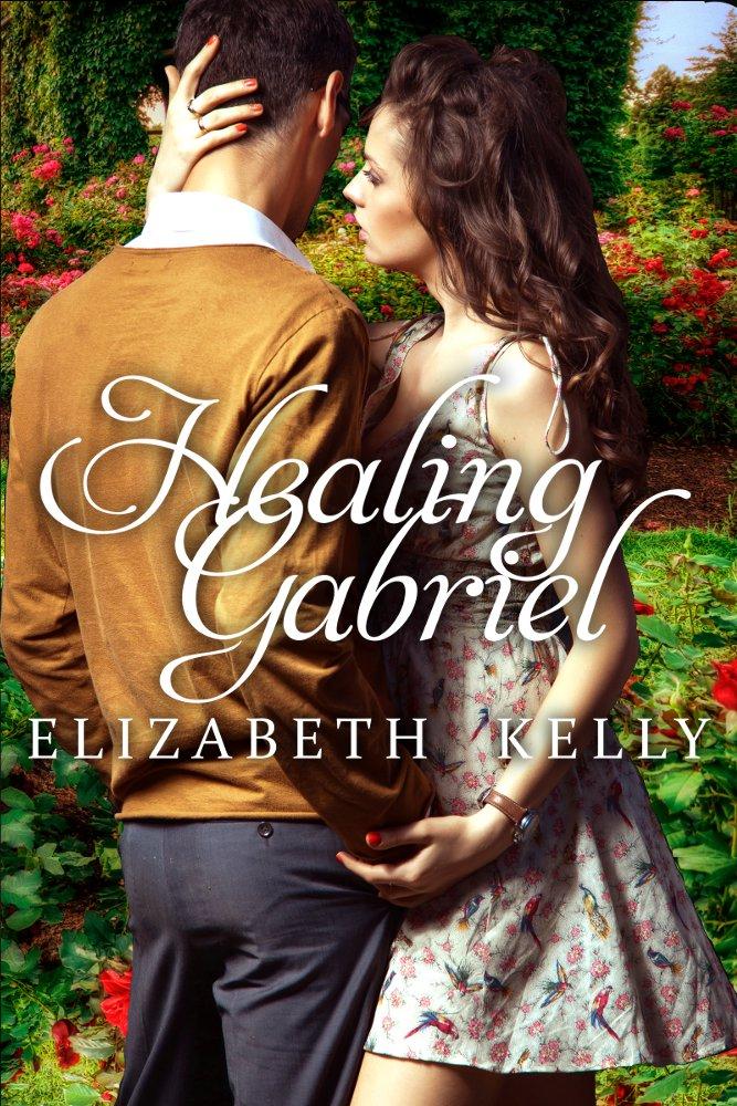 Healing Gabriel by Elizabeth Kelly