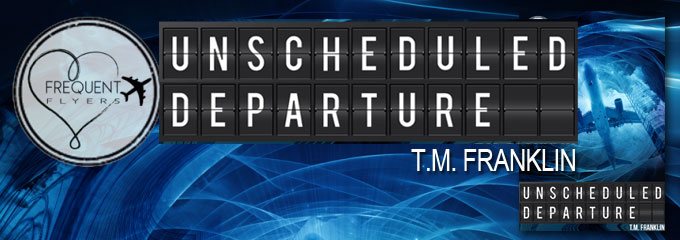 Book It – In News Today: Today's Frequent Flyers Book Blitz, Unscheduled Departure by T.M. Franklin.