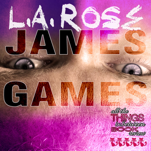 Man Crush Everyday – James Games by L.A. Rose