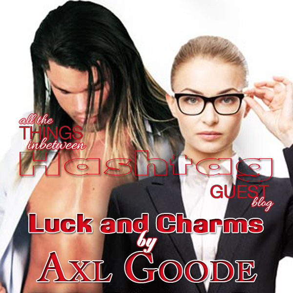 Hashtag: Luck and Charms by Axl Goode