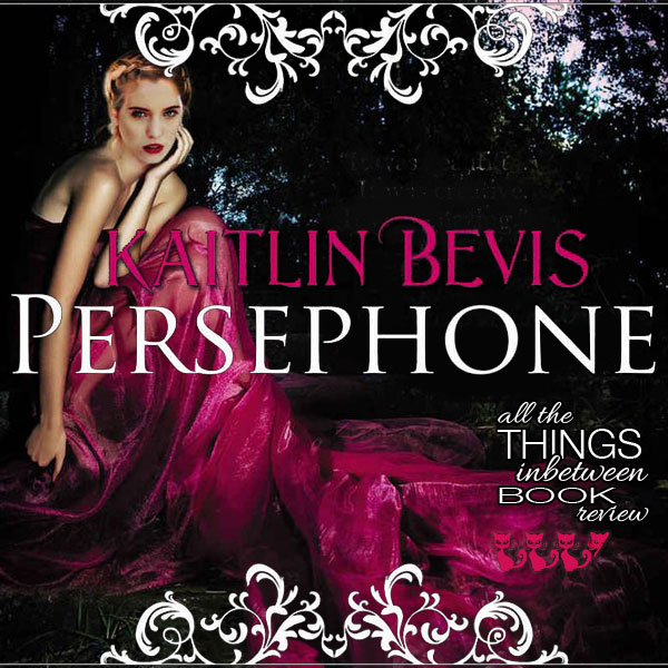 Any Day That Ends In YA – Persephone by Kaitlin Bevis