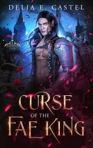 Curse of the Fae King by Delia E. Castel